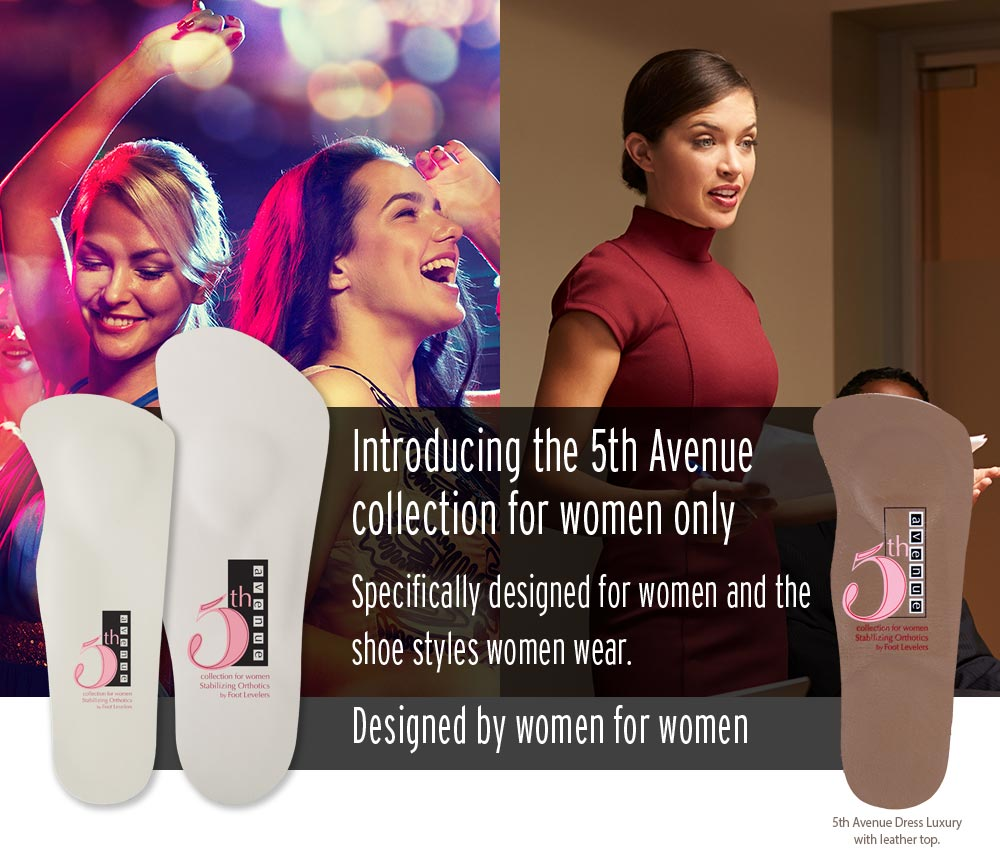 Introducing the 5th Avenue collection for women only. Specifically designed for women and the shoe styles women wear.